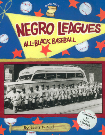 Negro Leagues: All-Black Baseball by Laura Driscoll; Illustrated by Tracy Mitchell