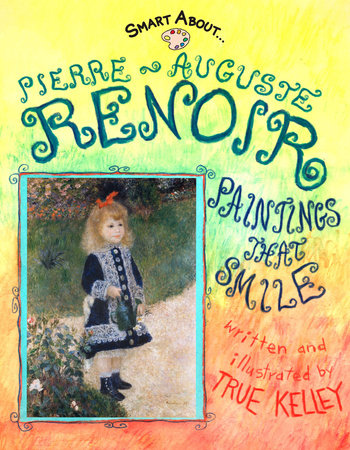 Smart About Art: Pierre-Auguste Renoir by True Kelley