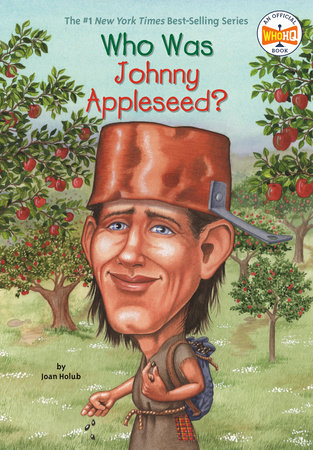 Who Was Johnny Appleseed By Joan Holub Who Hq Penguinrandomhouse