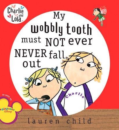 My Wobbly Tooth Must Not Ever Never Fall Out by Lauren Child