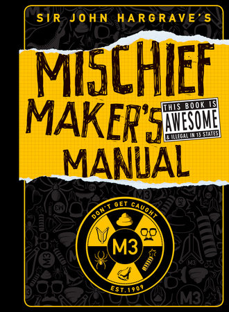 Sir john hargrave's mischief maker's manual by sir john hargrave.
