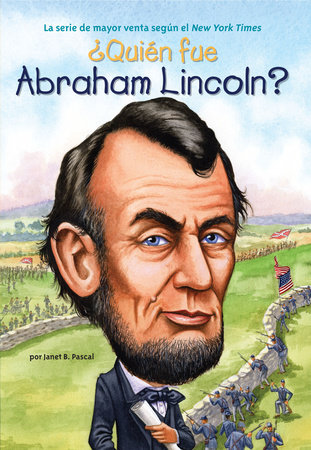 ¿Quién fue Abraham Lincoln? by Janet B. Pascal; Illustrated by John O'Brien