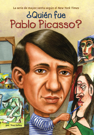 ¿Quién fue Pablo Picasso? by True Kelley; Illustrated by True Kelley