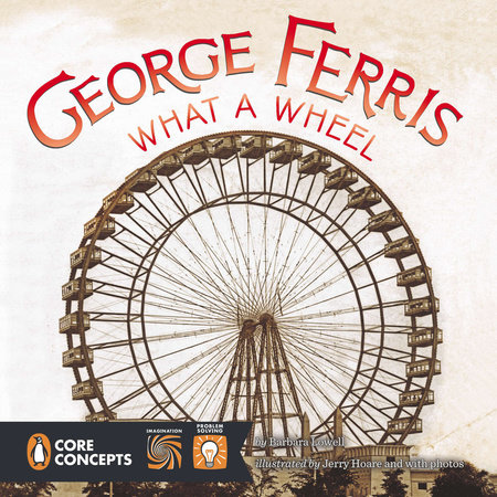 George Ferris, What a Wheel! by Barbara Lowell