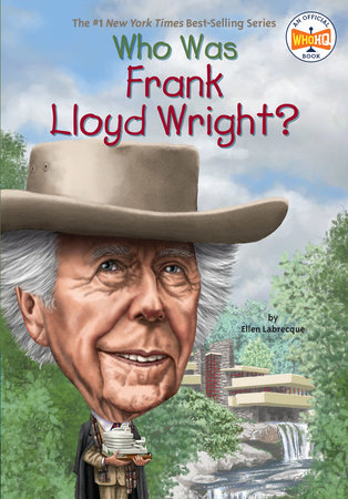 Who Was Frank Lloyd Wright? by Ellen Labrecque and Who HQ