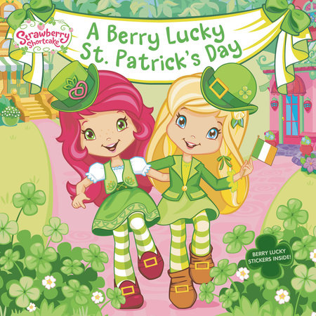 A Berry Lucky St. Patrick's Day by Mickie Matheis; Illustrated by Laura Thomas