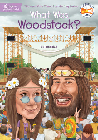 What Was Woodstock? by Joan Holub and Who HQ