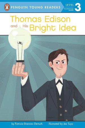 Thomas Edison and His Bright Idea by Patricia Brennan Demuth