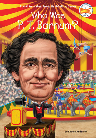Who Was P. T. Barnum? by Kirsten Anderson and Who HQ