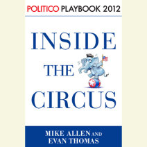 Inside the Circus--Romney, Santorum and the GOP Race: Playbook 2012 (POLITICO Inside Election 2012) Cover