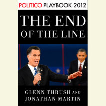 The End of the Line: Romney vs. Obama: the 34 days that decided the election: Playbook 2012 (POLITICO Inside Election 2012) Cover