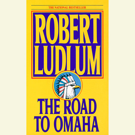 The Road to Omaha by Robert Ludlum