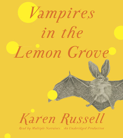 Vampires in the Lemon Grove by Karen Russell