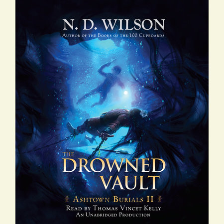 The Drowned Vault (Ashtown Burials #2) by N. D. Wilson