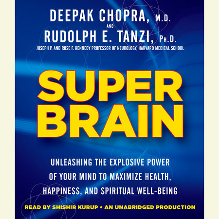 Super Brain by Rudolph E. Tanzi, Ph.D. and Deepak Chopra