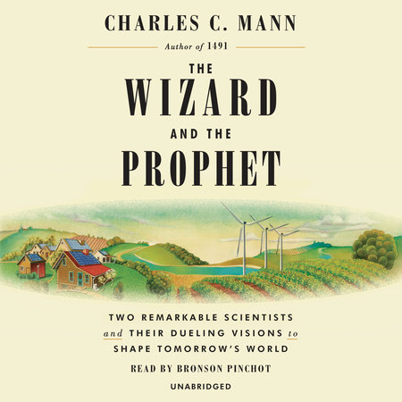 The Wizard and the Prophet by Charles C. Mann