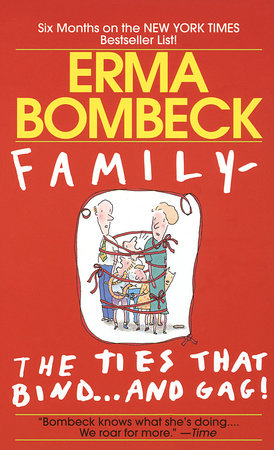 Family--The Ties that Bind . . . And Gag! by Erma Bombeck