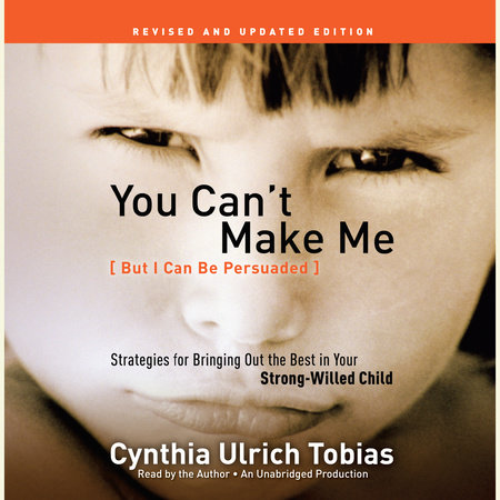 You Can't Make Me (But I Can Be Persuaded) by Cynthia Tobias