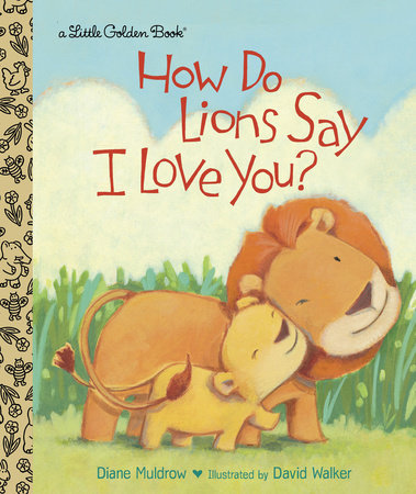 How Do Lions Say I Love You? by Diane Muldrow