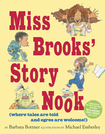 Miss Brooks' Story Nook (where tales are told and ogres are welcome) by Barbara Bottner