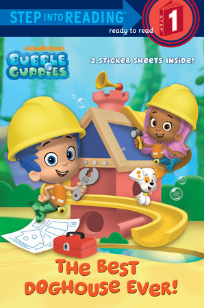 The Best Doghouse Ever! (Bubble Guppies) by Random House