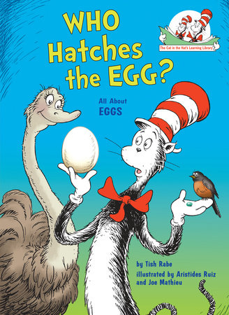 Who Hatches the Egg? by Tish Rabe; illustrated by Aristides Ruiz and Joe Mathieu