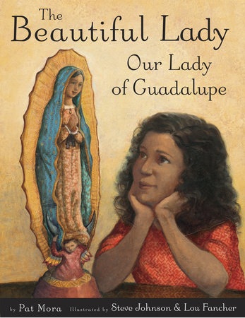 The Beautiful Lady: Our Lady of Guadalupe by Pat Mora