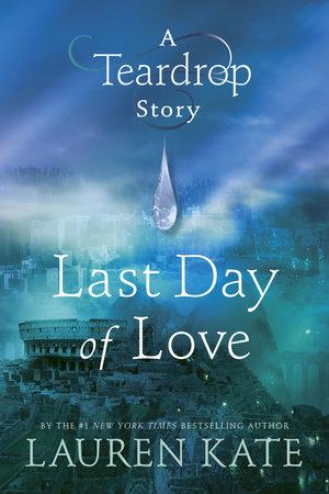 Last Day of Love: A Teardrop Story by Lauren Kate