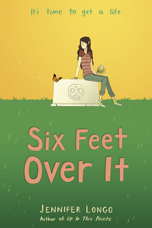 Six Feet Over It by Jennifer Longo