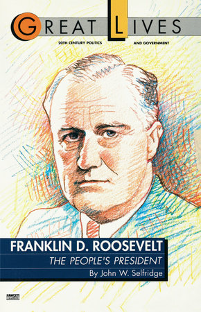 Franklin D. Roosevelt: The People's President (Great Lives Series) by John W. Selfridge