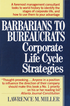 Barbarians to Bureaucrats:  Corporate Life Cycle Strategies