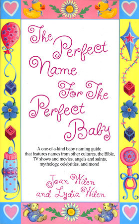 The Perfect Name for the Perfect Baby by Lydia Wilen