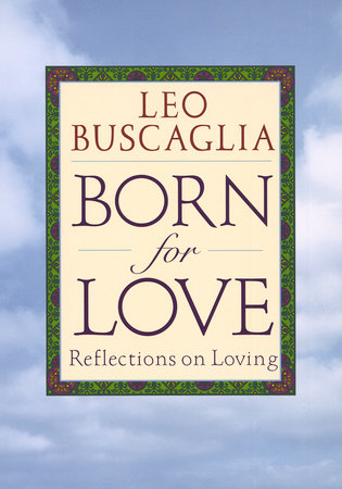 Born for Love by Leo F. Buscaglia