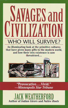 Savages And Civilization by Jack Weatherford
