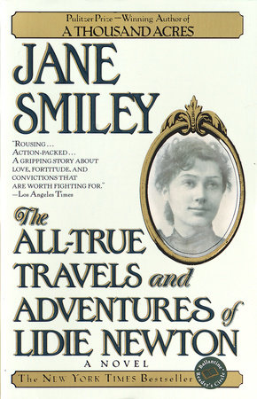 The All-True Travels and Adventures of Lidie Newton by Jane Smiley