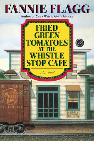 Fried Green Tomatoes at the Whistle Stop Cafe by Fannie Flagg