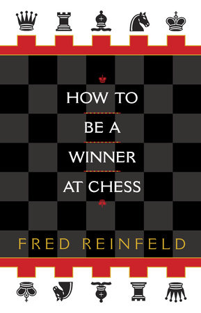 How to Be a Winner at Chess by Fred Reinfeld