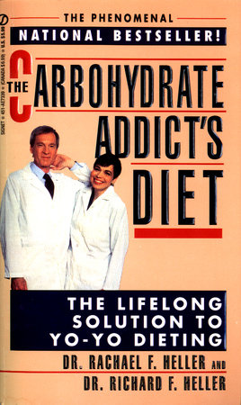 The Carbohydrate Addict's Diet by Rachael F. Heller and Richard F. Heller