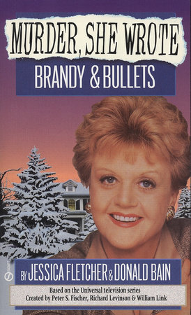Murder, She Wrote: Brandy and Bullets by Jessica Fletcher and Donald Bain