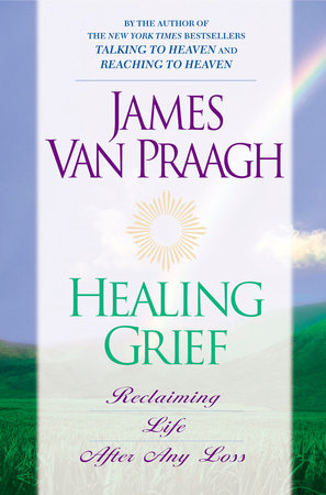 Healing Grief by James Van Praagh
