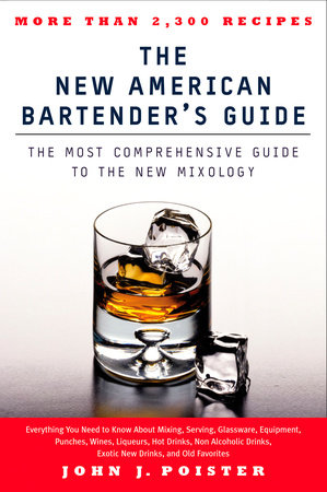 The New American Bartender's Guide by John J. Poister