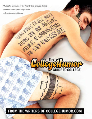 The CollegeHumor Guide To College by Writers of Collegehumor.com