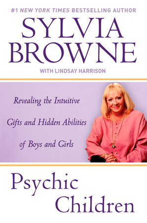 Psychic Children by Sylvia Browne and Lindsay Harrison