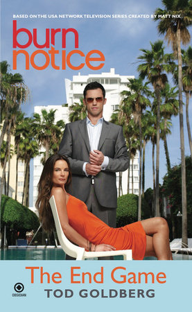 Burn Notice: the End Game by Tod Goldberg
