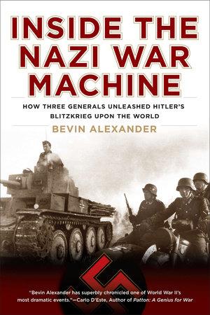 Inside the Nazi War Machine by Bevin Alexander