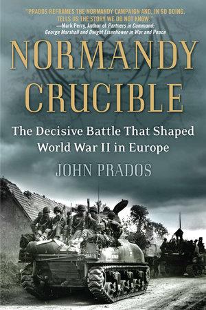 Normandy Crucible by John Prados