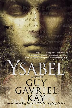 Ysabel by Guy Gavriel Kay | PenguinRandomHouse com: Books