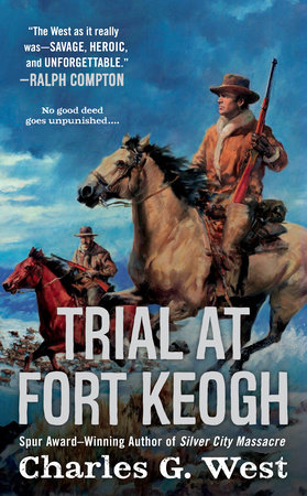 Trial at Fort Keogh by Charles G  West | PenguinRandomHouse