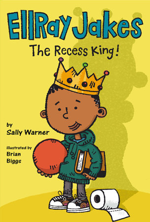 EllRay Jakes the Recess King! by Sally Warner; Illustrated by Brian Biggs