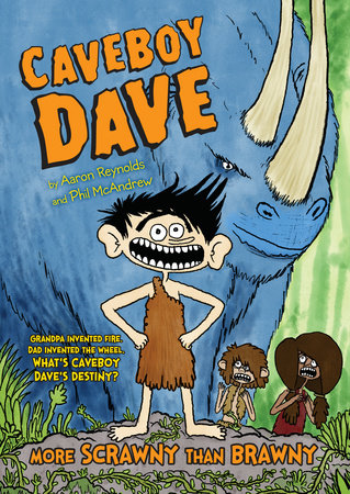 Caveboy Dave: More Scrawny Than Brawny by Aaron Reynolds; Illustrated by Phil McAndrew